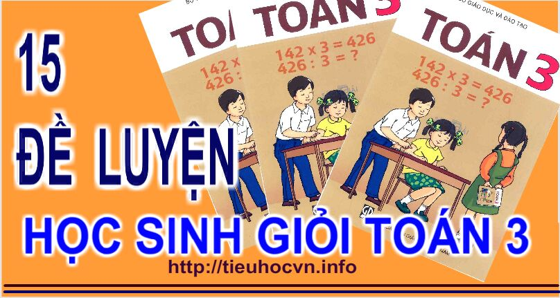 15 de luyen thi Hoc sinh Gioi Toan 3 - Maths Test for Grade 3 Talent Student
